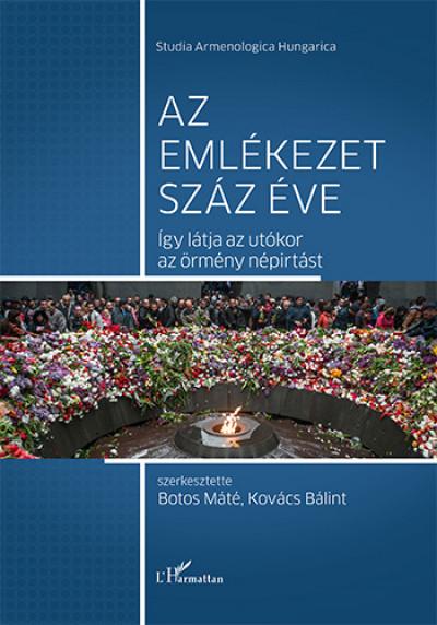Botos Máté  (Szerk.) - Kovács Bálint  (Szerk.) - Az emlékezet száz éve