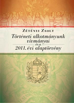Z�t�nyi Zsolt - T�rt�neti alkotm�nyunk v�vm�nyai �s a 2011. �vi Alapt�rv�ny