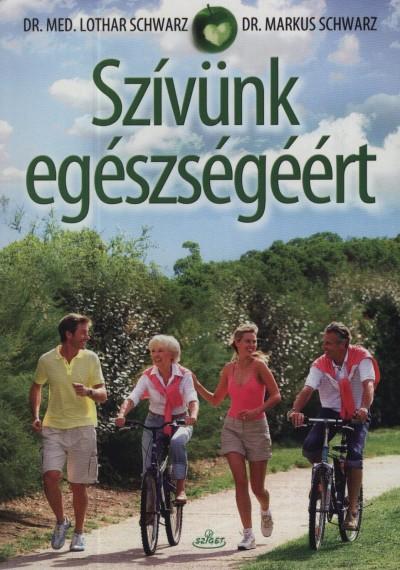 Lothar Schwarz - Markus Schwarz - Szívünk egészségéért
