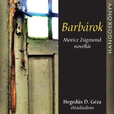 Móricz Zsigmond - Hegedűs D. Géza - Barbárok - Hangoskönyv