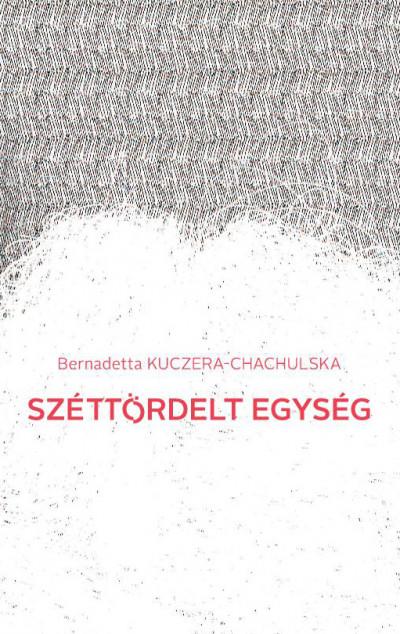 Bernadetta Kuczera-Chachulska - Széttördelt egység