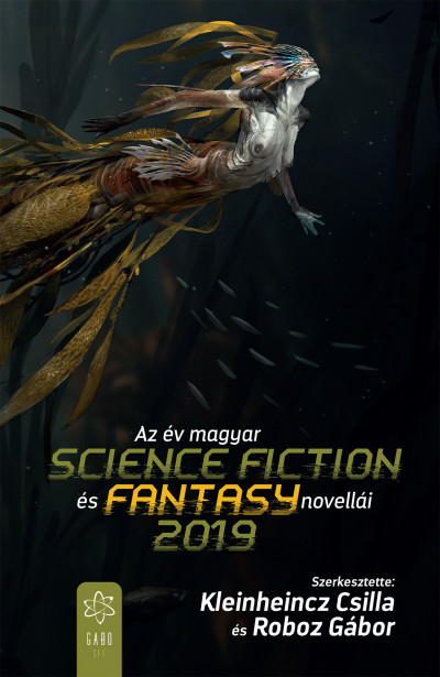 Kleinheincz Csilla  (Szerk.) - Roboz Gábor  (Szerk.) - Az év magyar science fiction és fantasy novellái 2019