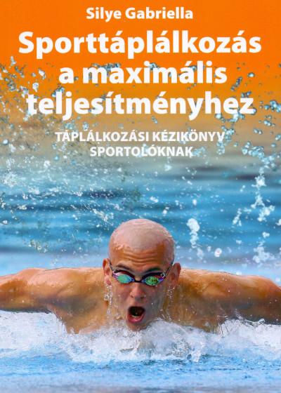 Silye Gabriella - Sporttáplálkozás a maximális teljesítményhez