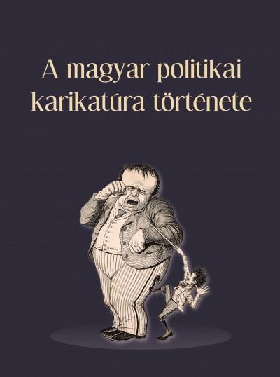 Tamás Ágnes  (Szerk.) - Vajda László  (Szerk.) - A magyar politikai karikatúra története