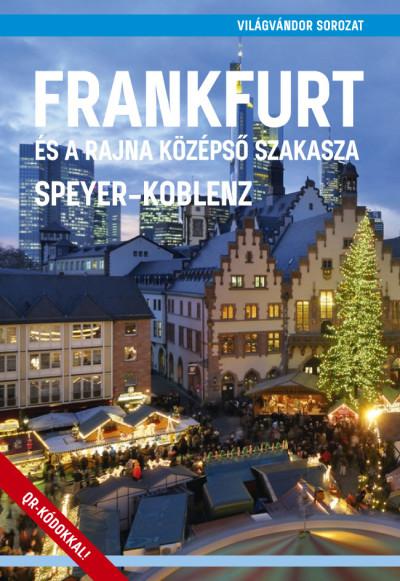 Juszt Róbert  (Szerk.) - Frankfurt és a Rajna középső szakasza - Speyer - Koblenz