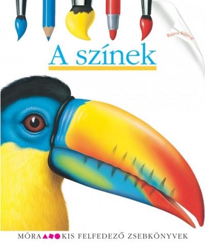 Pascale De Bourgoing  (Összeáll.) - A színek - Kis felfedező zsebkönyvek 15.
