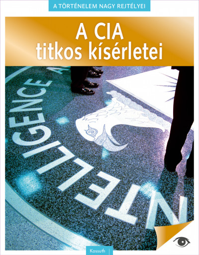 Koronczai-Fekete Viktória  (Szerk.) - A történelem nagy rejtélyei 3. - A CIA titkos kísérletei