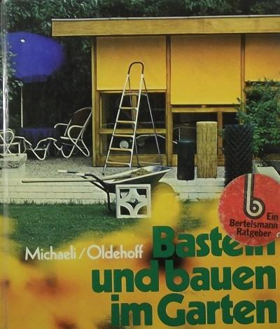 Petra Michaeli-Achmühle - Wilfried Oldehoff - Basteln und bauen im Garten