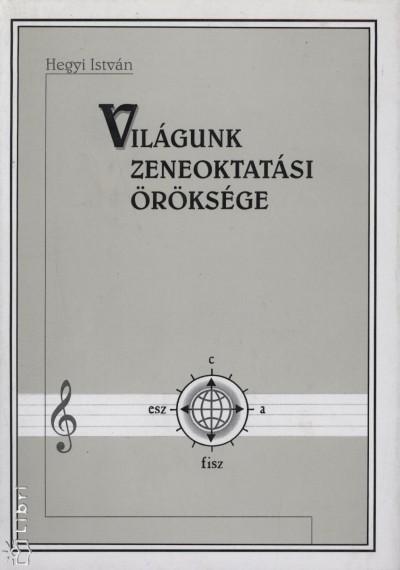 Hegyi István - Világunk zeneoktatási öröksége