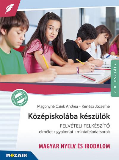 Kertész Józsefné - Magonyné Czink Andrea - Középiskolába készülök - felvételi felkészítő - Magyar nyelv és irodalom