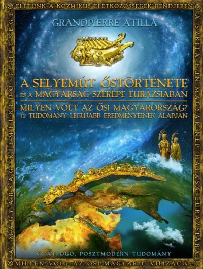 Grandpierre Attila - A Selyemút őstörténete és a magyarság szerepe Eurázsiában