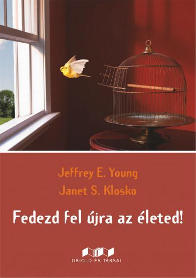 Janet S. Klosko - Jeffrey E. Young - Fedezd fel újra az életed!