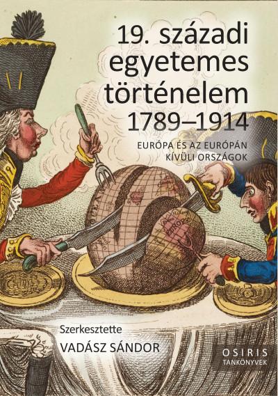Vadász Sándor  (Szerk.) - 19. századi egyetemes történelem 1789-1914