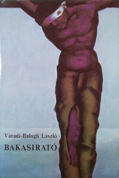 Váradi-Balogh László - Bakasirató