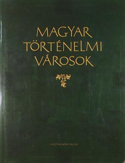 Karádi Ilona  (Szerk.) - Magyar történelmi városok