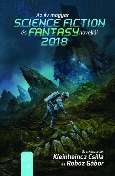 Kleinheincz Csilla  (Szerk.) - Roboz Gábor  (Szerk.) - Az év magyar science fiction és fantasynovellái 2018