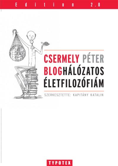Csermely Péter - Kapitány Katalin  (Szerk.) - Bloghálózatos életfilozófiám