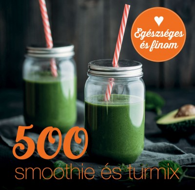 Carol Beckerman - 500 smoothie és turmix