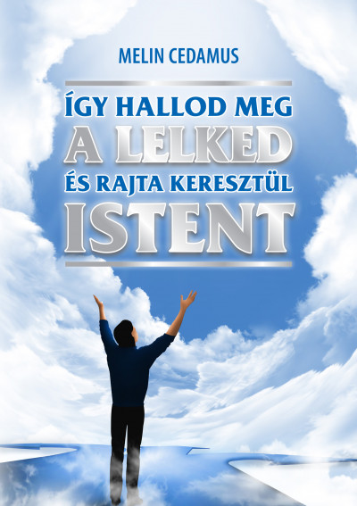 Melin Cedamus - Így hallod meg a lelked és rajta keresztül Istent