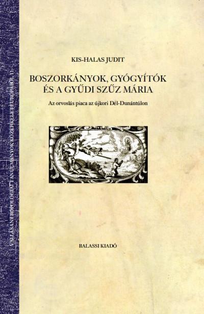 Kis-Halas Judit - Boszorkányok, gyógyítók és a gyűdi Szűz Mária