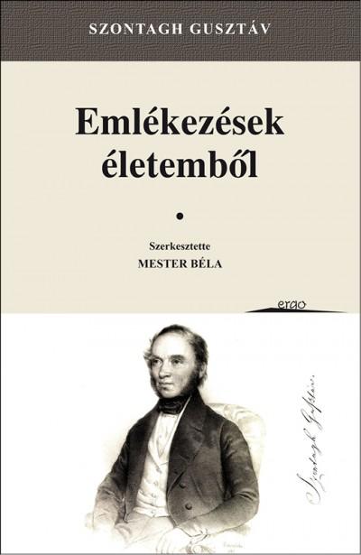 Szontagh Gusztáv - Mester Béla  (Szerk.) - Emlékezések életemből