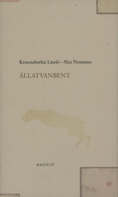 Krasznahorkai László - Max Neumann - Állatvanbent
