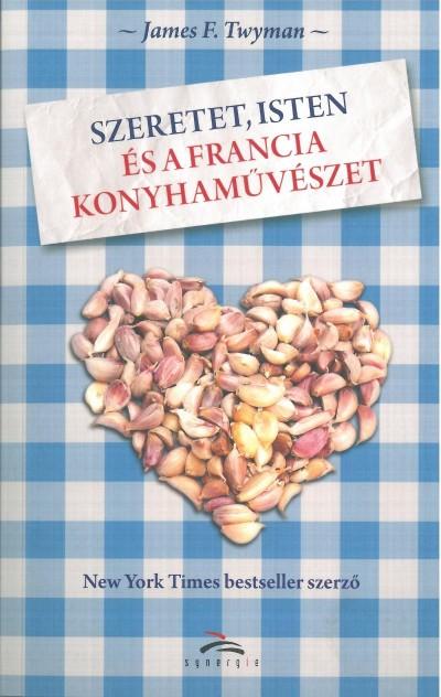 - Szeretet, Isten és a francia konyhaművészet