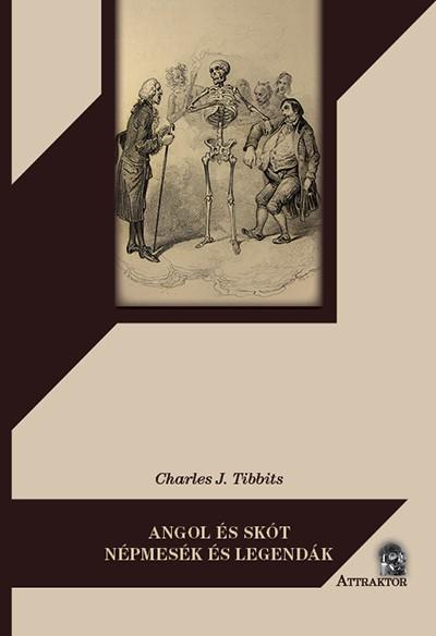 Charles J. Tibbits - Angol és skót népmesék és legendák