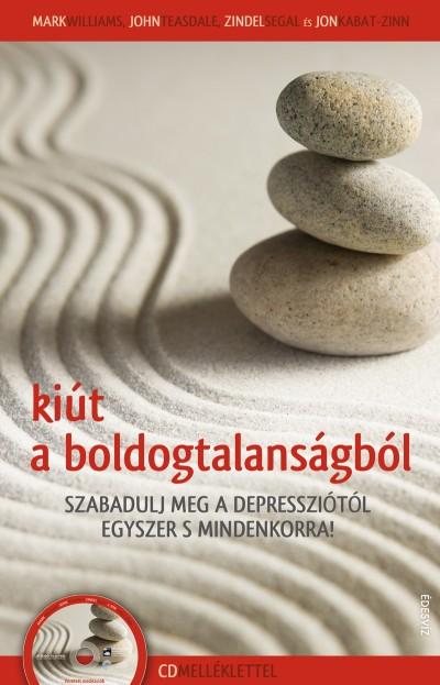 Jon Kabat-Zinn - Zindel Segal - John Teasdale - Mark Williams - Kiút a boldogtalanságból - CD-melléklettel