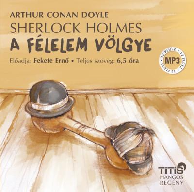 Sir Arthur Conan Doyle - Fekete Ernő - Sherlock Holmes - A félelem völgye - Hangoskönyv