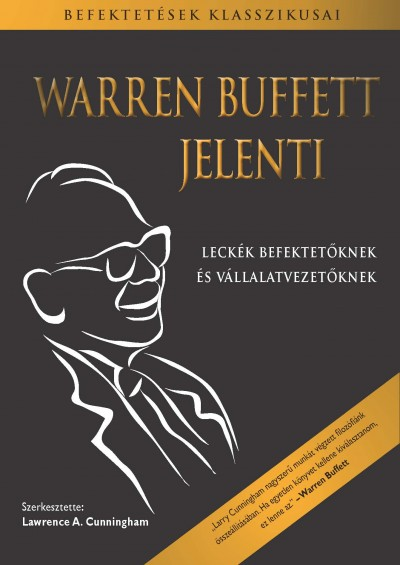 Warren Buffett - Lawrence A. Cunningham  (Szerk.) - Warren Buffett jelenti