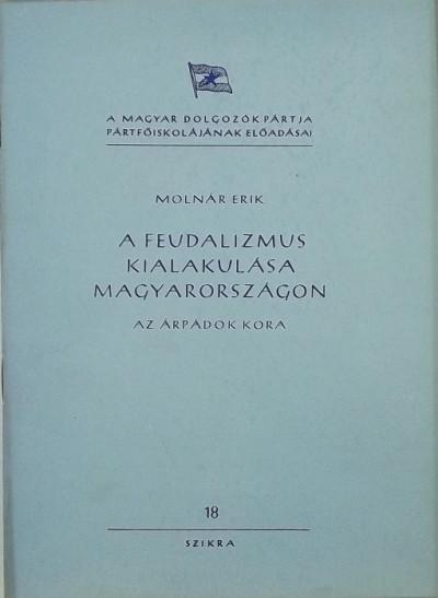 Molnár Erik - A feudalizmus kialakulása Magyarországon