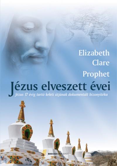 Elisabeth Claire Prophet - Jézus elveszett évei