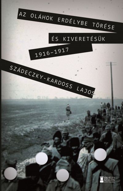 Dr. Szádeczky Kardoss Lajos - Az oláhok Erdélybe törése és kiveretésük 1916-1917