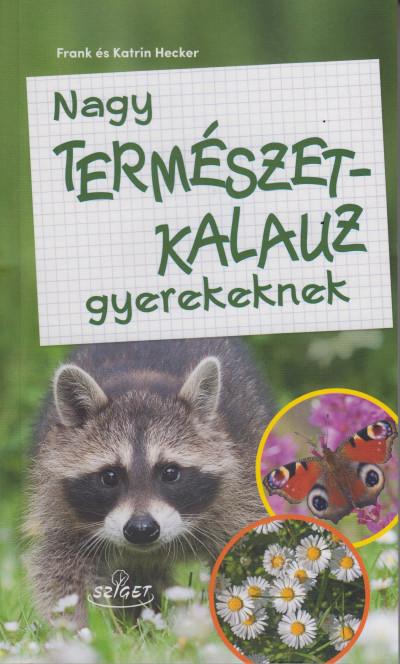 Frank Hecker - Katrin Hecker - Nagy természetkalauz gyerekeknek