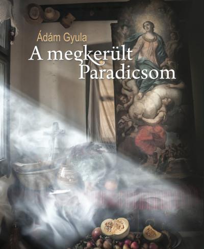 Ádám Gyula - A megkerült Paradicsom