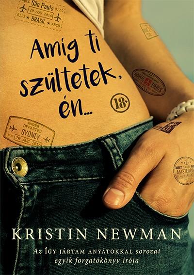 Kristin Newman - Amíg ti szültetek, én...