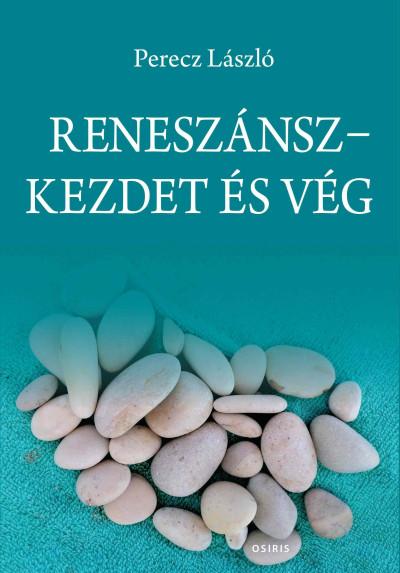 Perecz László - Reneszánsz - Kezdet és vég