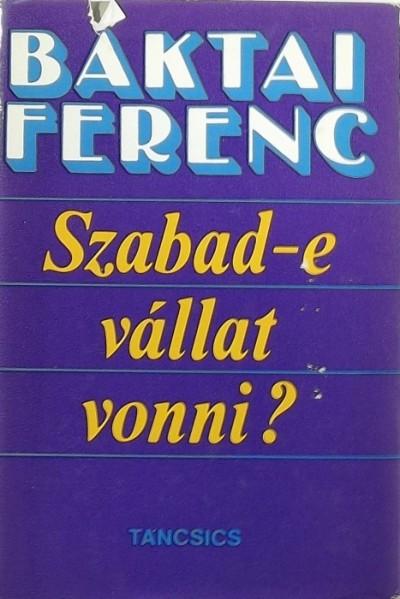 Baktai Ferenc - Szabad-e vállat vonni?