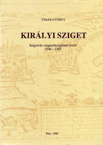 Timár György - Szita László  (Szerk.) - Királyi sziget - Szigetvár várgazdaságának iratai 1546-1565