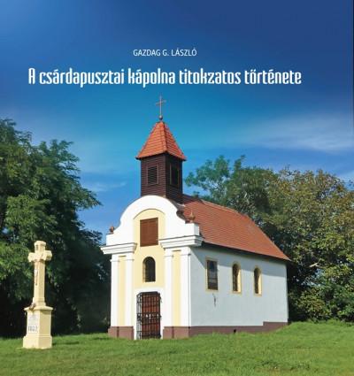 Gazdag G. László - A csárdapusztai kápolna titokzatos története