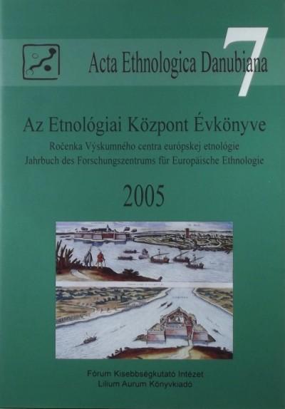 Liszka József  (Szerk.) - Az Etnológiai Központ Évkönyve 2005