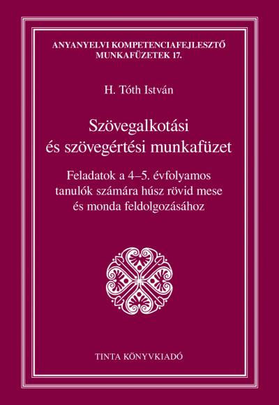 H. Tóth István  (Szerk.) - Szövegalkotási és szövegértési munkafüzet