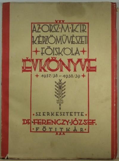 - Az Orsz.M.Kir.Képzőművészeti Főiskola Évkönyve 1937/38-1938/39