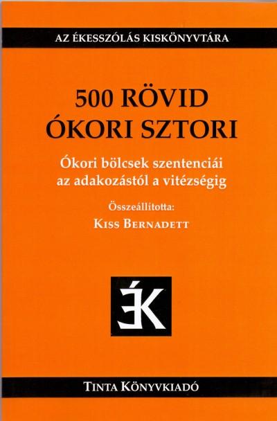 Kiss Bernadett  (Szerk.) - 500 rövid ókori sztori
