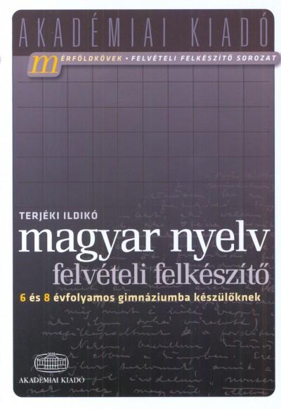 Terjéki Ildikó - Magyar nyelv - felvételi felkészítő 6 és 8 évfolyamos gimnáziumba készülőknek