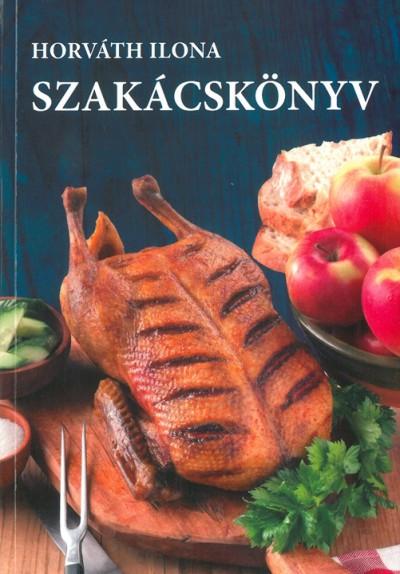 Horváth Ilona - Horváth Ilona szakácskönyv - keménytáblás