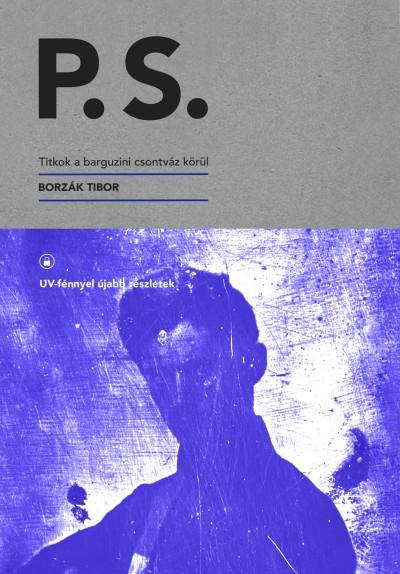 Borzák Tibor - P. S. - Titkok a barguzini csontváz körül