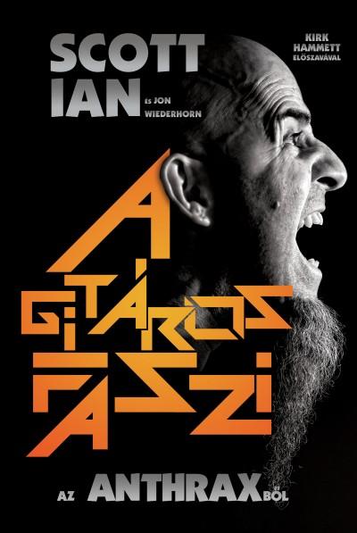 Scott Ian - Jon Wiederhorn - A gitáros faszi az Anthraxből