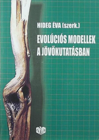 Hideg Éva  (Szerk.) - Evolúciós modellek a jövőkutatásban